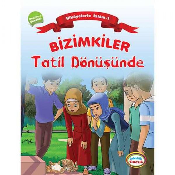 Bizimkiler / Tatil Dönüşünde - Hikâyelerle İslâm'ın Şartları: 1. Kelime-i Şehadet