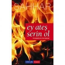 Ey ateş serin ol – Peygamberler Atası İbrahim