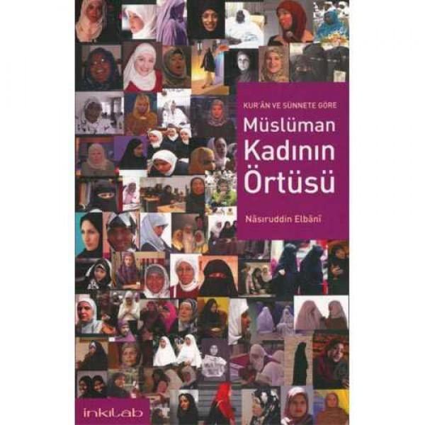 Kur'ân ve Sünnete Göre Müslüman Kadının Örtüsü
